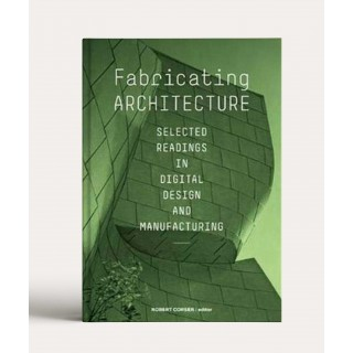 Fabricating Architecture: Selected Readings in Digital Design and Manufacturing
