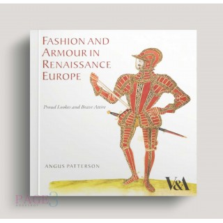 Fashion and Armour in Renaissance Europe: Proud Lookes and Brave Attire