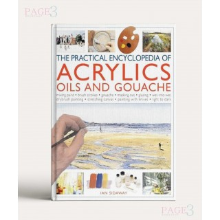 Anness: Practical Encyclopedia Of Acrylics, Oils & Gouache