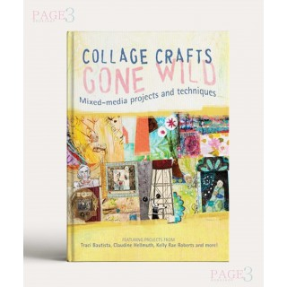 Collage Crafts Gone Wild: Mixed-Media Projects and Techniques
