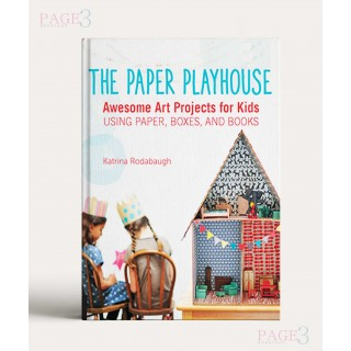 The Paper Playhouse Awesome Art Projects for Kids Using Paper, Boxes, and Books