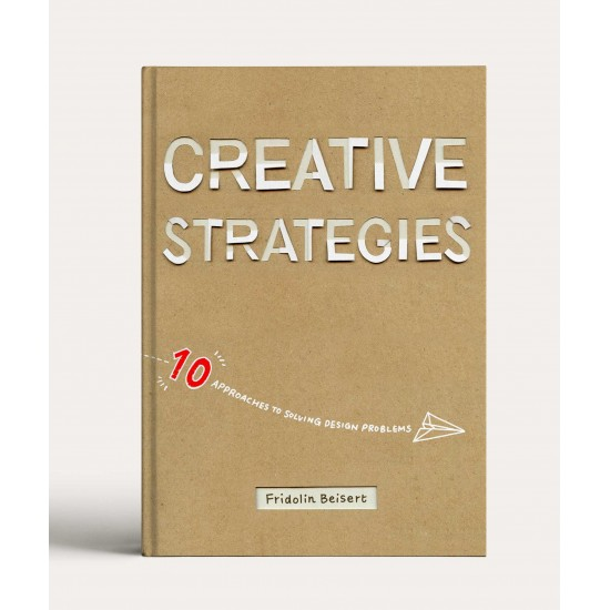 Creative Strategies: 10 Approaches to Solving More Than Design Problems